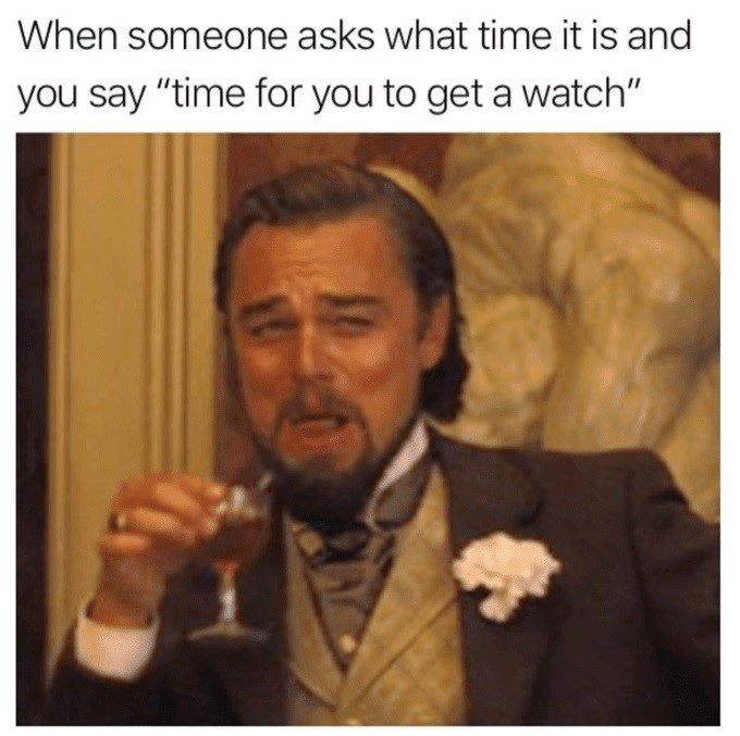 Time For You To Get A Watch